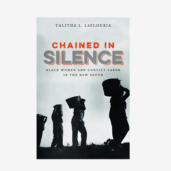 Chained in Silence: Black Women and Convict Labor in the New South by Talitha L. LeFlouria
