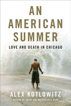 An American Summer: Love and Death in Chicago, by Alex Kotlowitz (Doubleday, March 5)