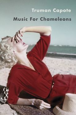 Music for Chameleons, by Truman Capote
