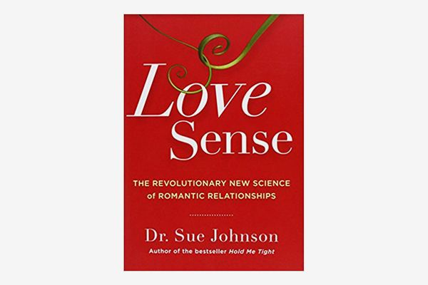 Love Sense: The Revolutionary New Science of Romantic Relationships, by Dr. Sue Johnson