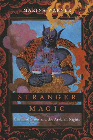Stranger Magic: Charmed States & the Arabian Nights by Marina Warner