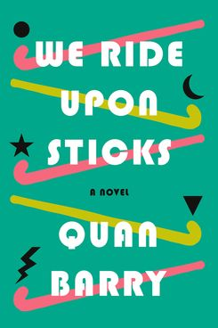 We Ride Upon Sticks, by Quan Barry