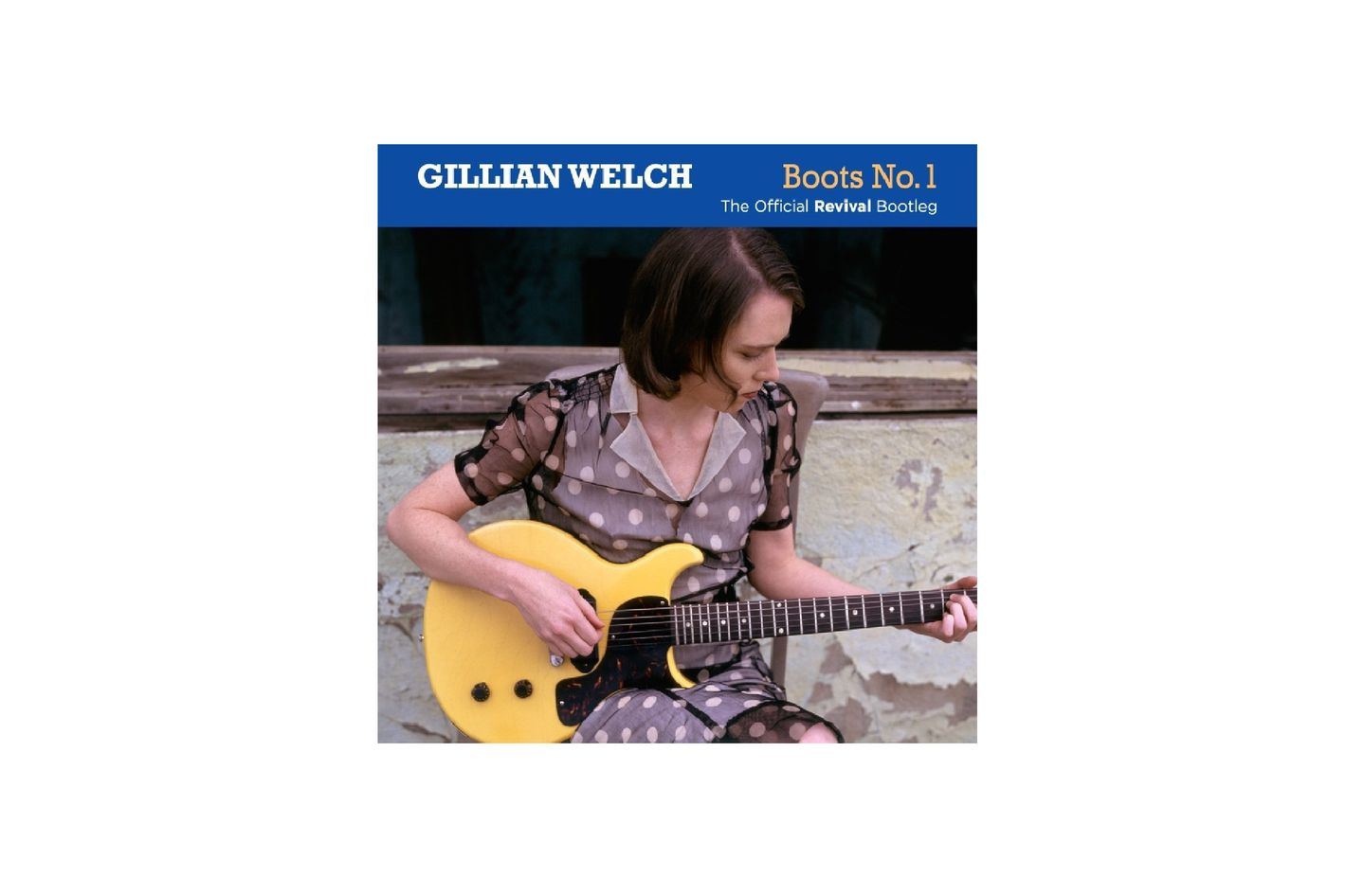 Gillian Welch, Boots No. 1: The Official Revival Bootleg