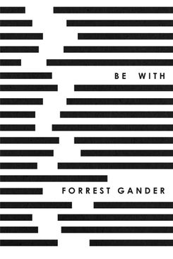Be With, by Forrest Gander (New Directions)