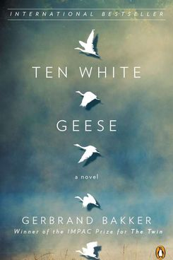Ten White Geese by Gerbrand Bakker