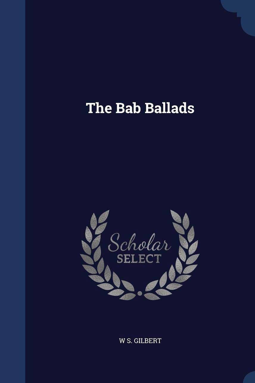 The Bab Ballads, by W.S. Gilbert