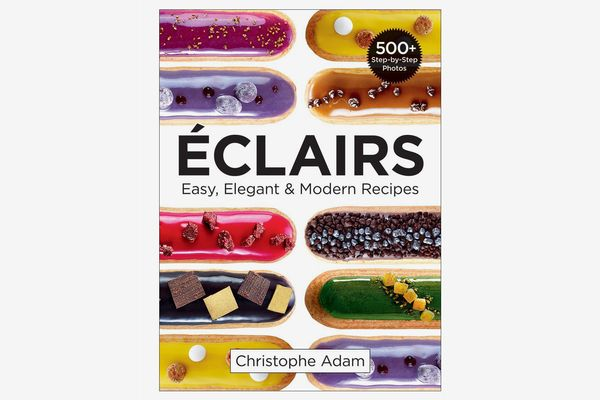 Éclairs: Easy, Elegant and Modern Recipes