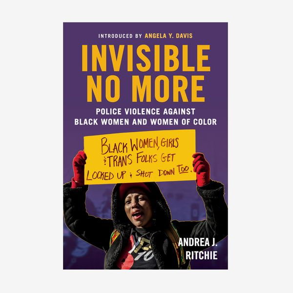 'Invisible No More: Police Violence Against Black Women and Women of Color,' by Andrea Ritchie