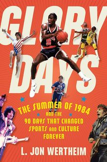 Glory Days: The Summer of 1984 and the 90 Days That Changed Sports and Culture Forever, by L. Jon Wertheim