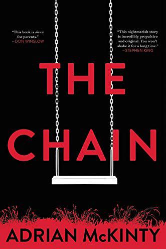 The Chain, by Adrian McKinty (Mulholland, July 9)