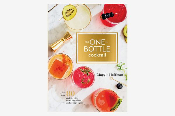 The One-Bottle Cocktail: More Than 80 Recipes With Fresh Ingredients and a Single Spirit, by Maggie Hoffman