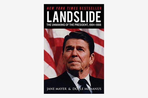 Landslide: The Unmaking of the President, 1984-1988 by Jane Mayer and Doyle McManus