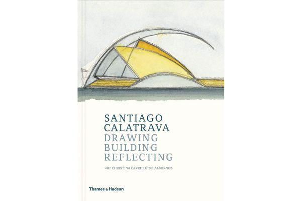 Drawing, Building, Reflecting by Santiago Calatrava With Cristina Carrillo de Albornoz