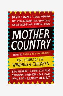 """""""Mother Country: Real Stories of the Windrush Children,"""" by Charlie Brinkhurst-Cuff"""