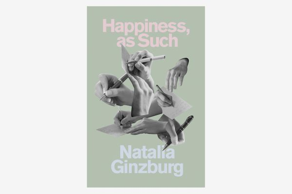 Happiness, as Such by Natalia Ginzburg