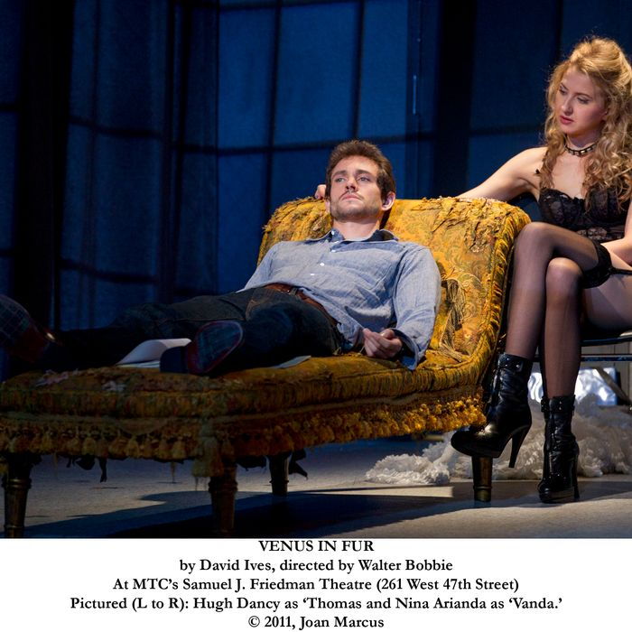 VENUS IN FUR by David Ives, directed by Walter Bobbie At MTC's Samuel J. Friedman Theatre (261 West 47th Street) Pictured (L to R): Nina Arianda as 'Vanda' and Hugh Dancy as 'Thomas. ? 2011, Joan Marcus Cast List: Nina Arianda Hugh Dancy Production Credits: Walter Bobbie (Direction) John Lee Beatty (Scenic Design) Anita Yavich (Costume Design) Peter Kaczorowski (Lighting Design) Acme Sound Partners (Sound Design) Other Credits: Written by: David Ives