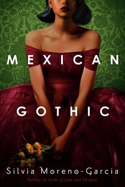 Mexican Gothic, by Silvia Moreno-Garcia (June 30)