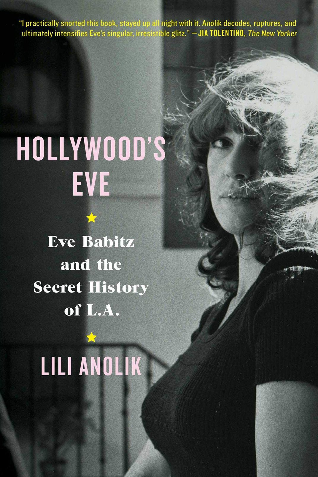 Hollywood's Eve: Eve Babitz and the Secret History of L.A., by Lili Anolik (Scribner, Jan. 8)