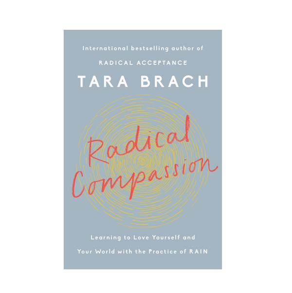 'Radical Compassion: Learning to Love Yourself and Your World With the Practice of RAIN,' by Tara Brach