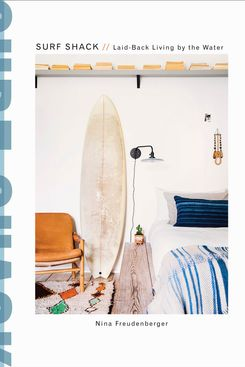 Surf Shack: Laid-Back Living by the Water, by Nina Freudenberger