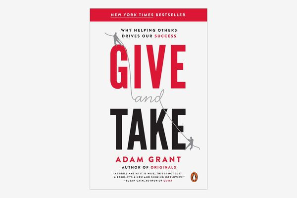 Give and Take: Why Helping Others Drives Our Success, by Adam Grant