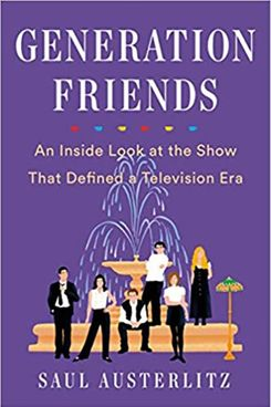 Generation Friends: An Inside Look at the Show That Defined a Television Era by Saul Austerlitz
