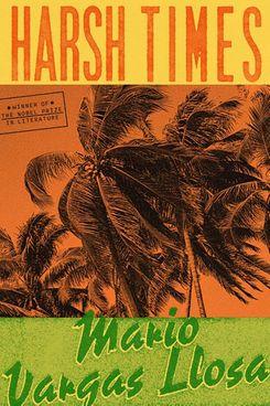 Harsh Times by Mario Vargas Llosa
