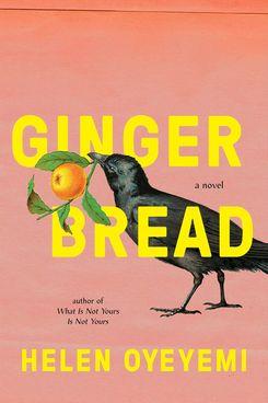 Gingerbread, by Helen Oyeyemi (Riverhead, March 5)