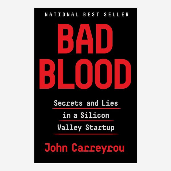 Bad Blood: Secrets and Lies in a Silicon Valley Startup, by John Carreyrou