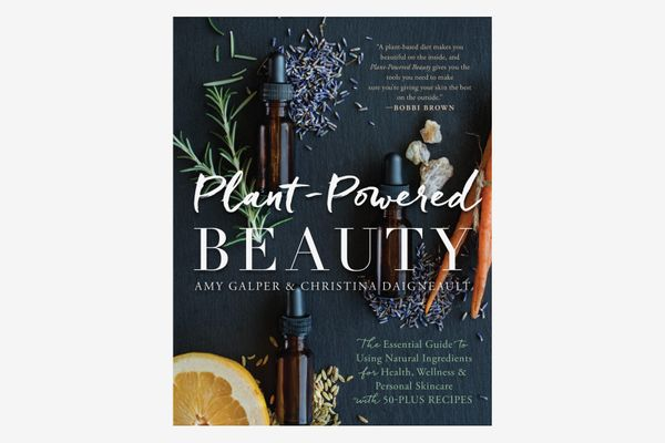 Plant-Powered Beauty: The Essential Guide to Using Natural Ingredients for Health, Wellness, and Personal Skincare, by Amy Galper and Christina Daigneault