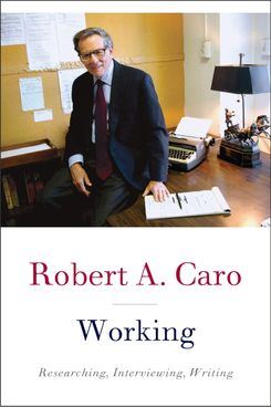 Working: Research, Interviewing, Writing, by Robert Caro (Knopf, April 9)