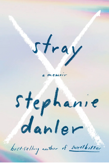 Stray: A Memoir, by Stephanie Danler