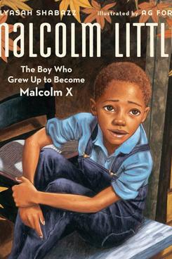 Malcolm Little: Le garçon qui a grandi pour devenir Malcolm X par Ilyasah Shabazz