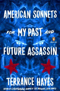 American Sonnets for My Past and Future Assassin, by Terrance Hayes (Penguin Books)