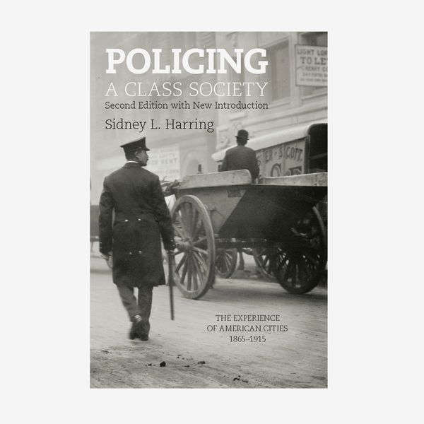 'Policing a Class Society,' by Sidney L. Harring