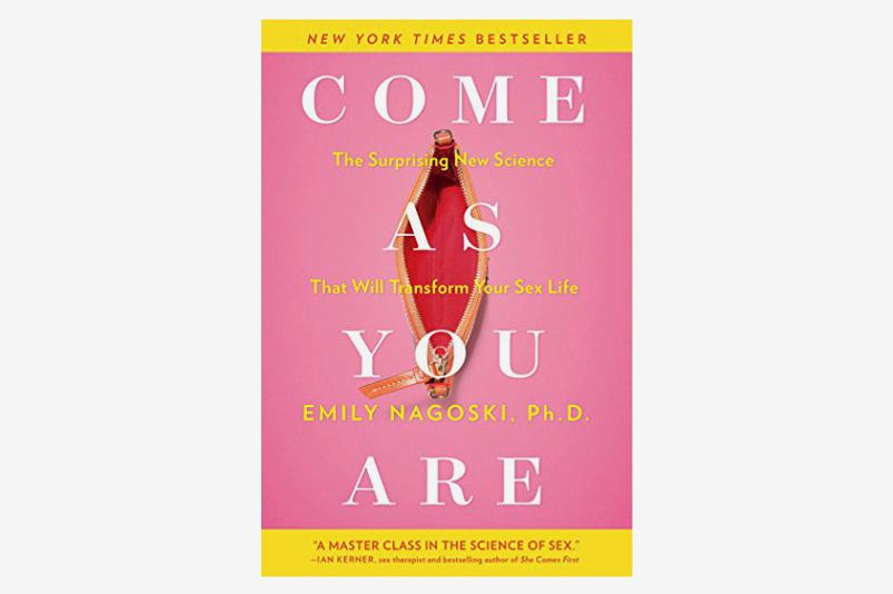 Come As You Are: The Surprising New Science That Will Transform Your Sex Life, by Emily Nagoski