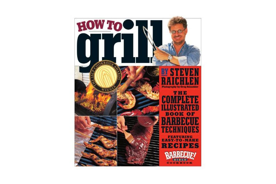 How to Grill: The Complete Illustrated Book of Barbecue Techniques