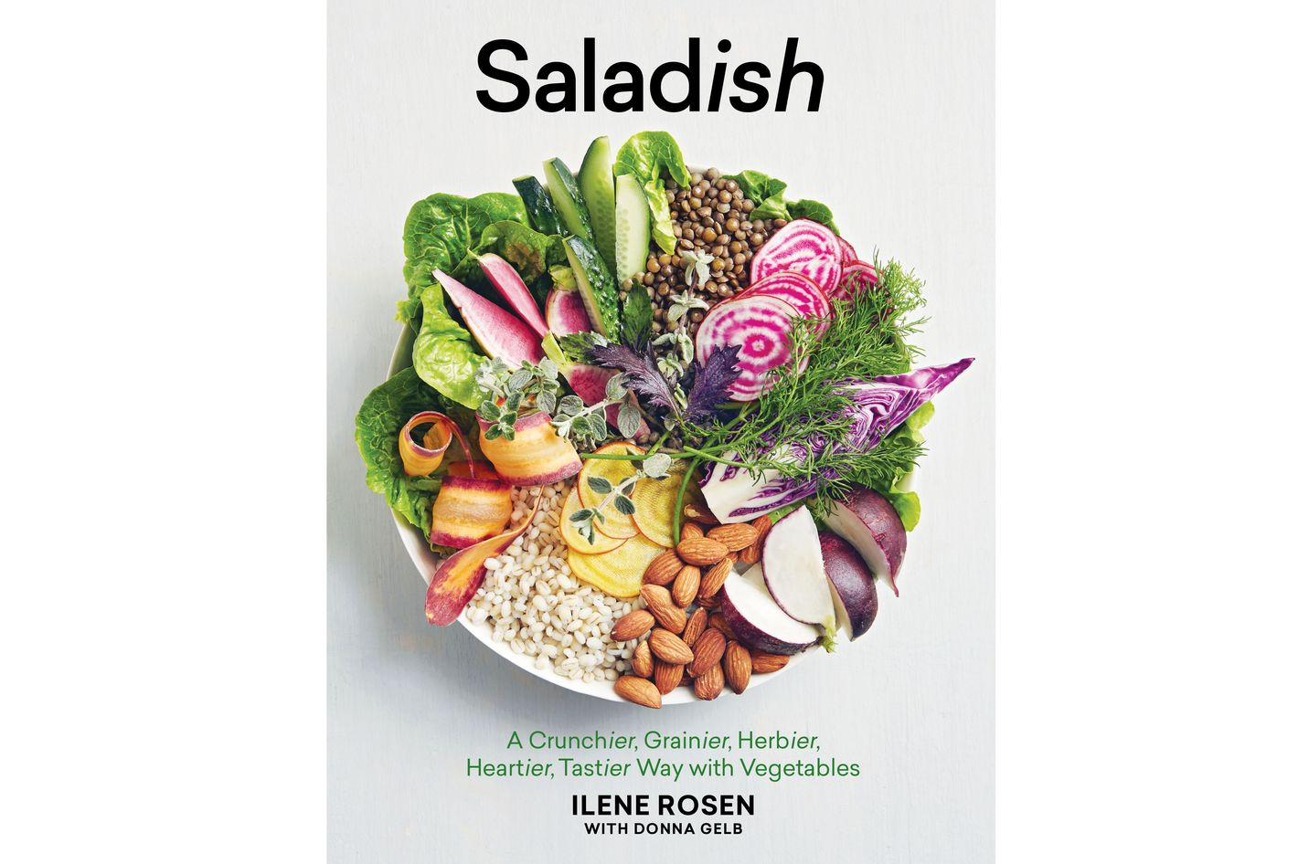 Saladish: A Crunchier, Grainier, Herbier, Heartier, Tastier Way With Vegetables