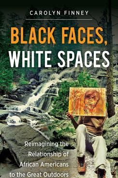 'Black Faces, White Spaces: Reimagining the Relationship of African Americans to the Great Outdoors'