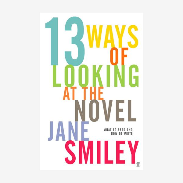 13 Ways of Looking at the Novel by Jane Smiley