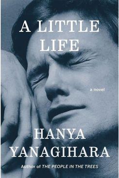 """A Little Life,"" by Hanya Yanagihara"