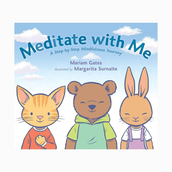Meditate with Me: A Step-by-Step Mindfulness Journey by Miriam Gates, illust. Margarita Surnaite