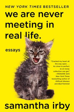We Are Never Meeting in Real Life., by Samantha Irby