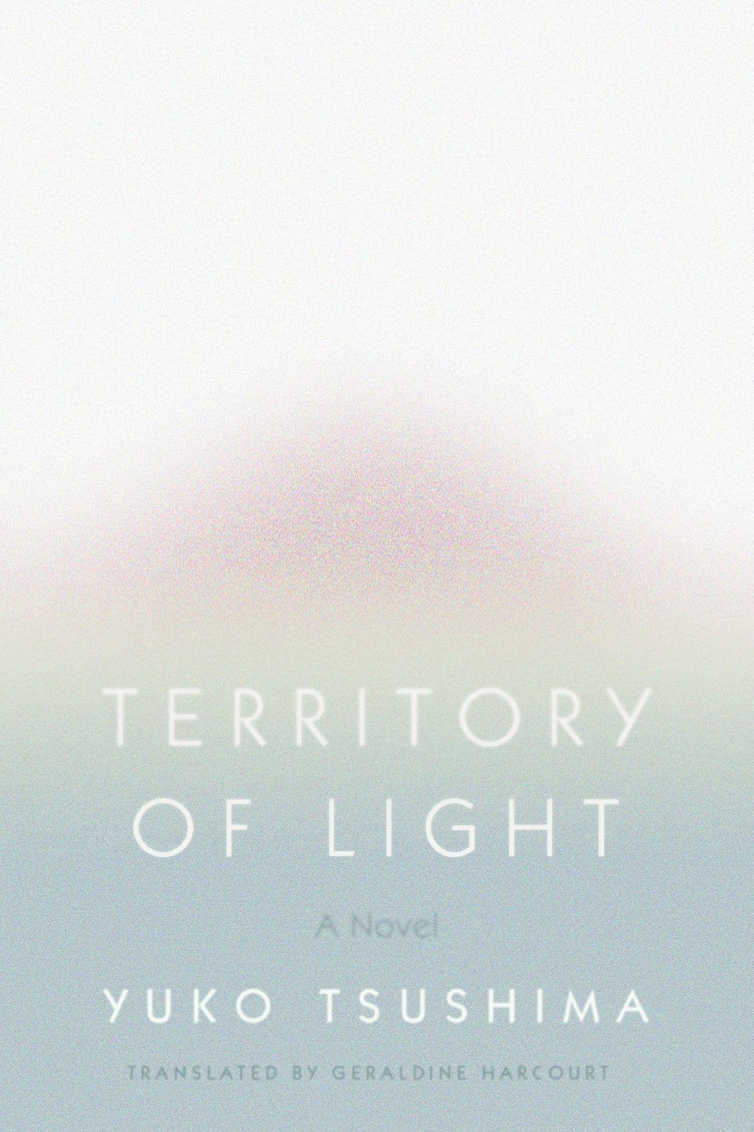 <em>Territory of Light</em>, by Yuko Tsushima, trans. Geraldine Harcourt (FSG, Feb. 12)