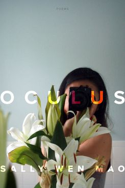 Oculus, by Sally Wen Mao (Graywolf, Jan. 15)