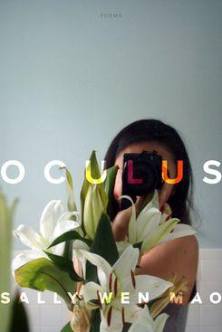 Oculus, by Sally Wen Mao (Graywolf, Jan. 15)