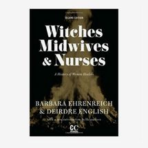 Witches, Midwives, and Nurses: A History of Women Healers by Barbara Ehrenreich and Deirdre English