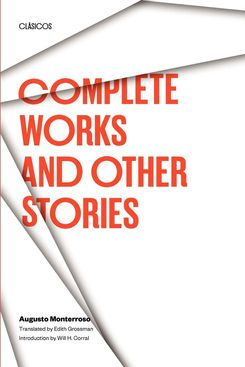 Complete Works and Other Stories, Augusto Monterroso