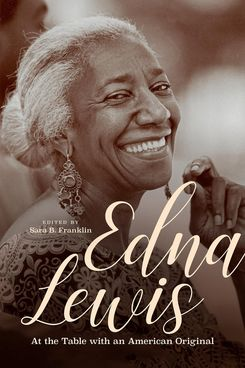Edna Lewis: At the Table With an American Original edited by Sara Franklin
