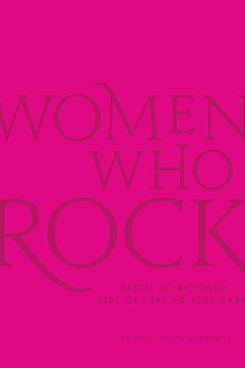 Women Who Rock, edited by Evelyn McDonnell (Black Dog & Leventhal, Oct. 9)